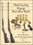 Hand Loading 10 Gauge Brass Shot Shells for Parker Bros. and other antique shotguns