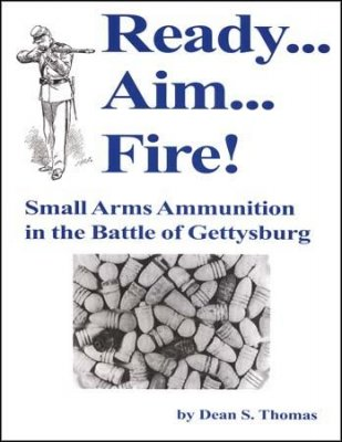 Ready.... Aim... Fire! Small Arms Ammunition in the Battle of Gettysburg