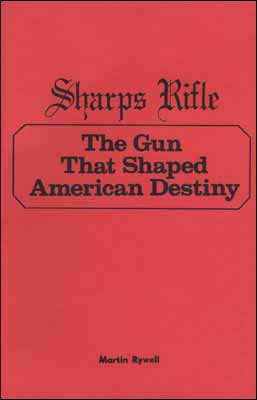 Sharps Rifle The Gun That Shaped American Destiny