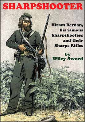 Sharpshooter Hiram Berdan, his famous Sharpshooters and their Sharps Rifles