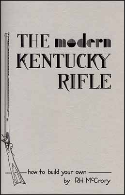The Modern Kentucky Rifle, illustrated instructions, for gun builders